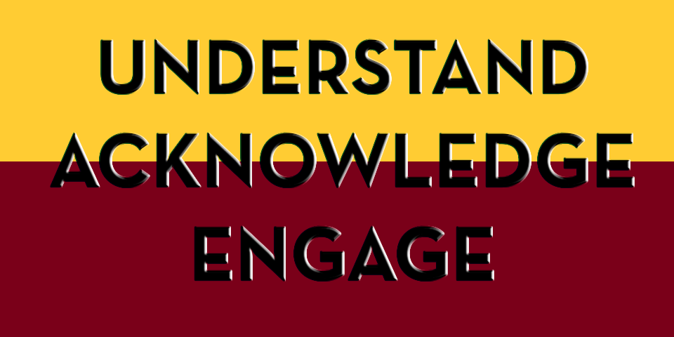 """the words """"understand, acknowledge, engage"""" in black text on a maroon and gold background"""