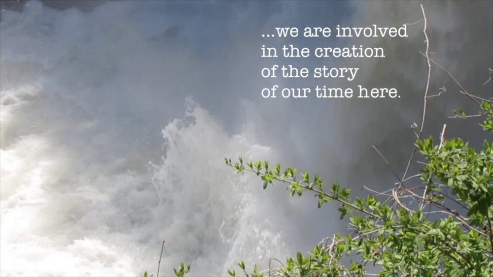 """screenshot from a video of running water overlaid with text: """". . . we are involved with the creation of the story of our time here."""""""
