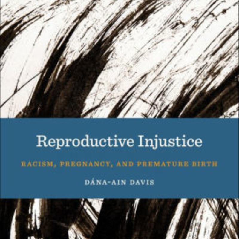 cover image for Reproductive Injustice: Racism, Pregnancy, and Premature Birth by Dana-Ain Davis; black text on a gray field